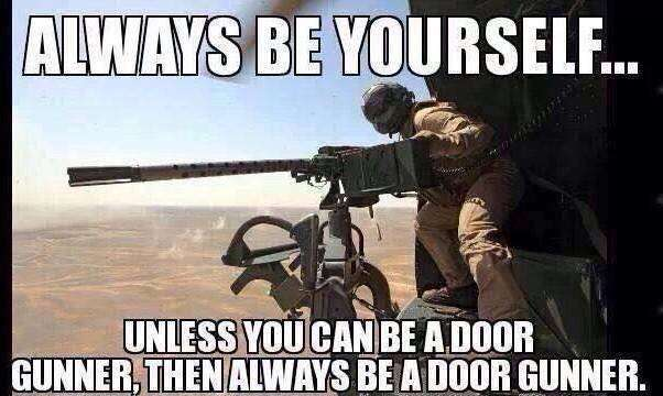 Be Yourself Be a Door Gunner